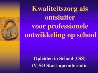 Kwaliteitszorg als           ontsluiter      voor professionele               ontwikkeling op school