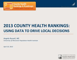 2013 County Health Rankings: Using Data to Drive Local Decisions