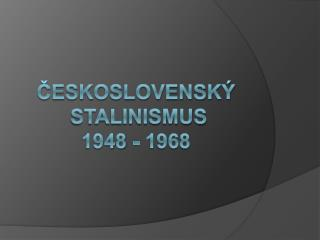 Ceskoslovensk   stalinismus 1948 - 1968
