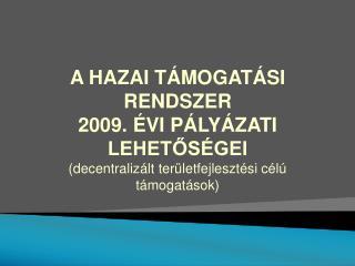 A HAZAI T MOGAT SI RENDSZER 2009.  VI P LY ZATI LEHETOS GEI decentraliz lt ter letfejleszt si c l  t mogat sok