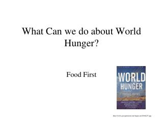 What Can we do about World Hunger