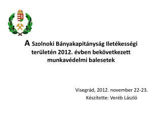 A Szolnoki B nyakapit nys g Ilet kess gi ter let n 2012.  vben bek vetkezett munkav delmi balesetek