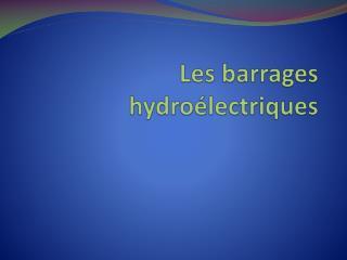 Les barrages hydro lectriques