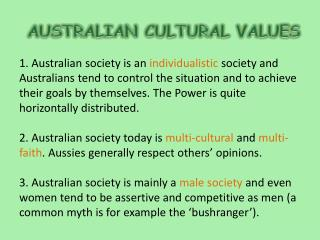 1. Australian society is an individualistic society and Australians tend to control the situation and to achieve their g