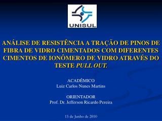 AN LISE DE RESIST NCIA A TRA  O DE PINOS DE FIBRA DE VIDRO CIMENTADOS COM DIFERENTES CIMENTOS DE ION MERO DE VIDRO ATRAV