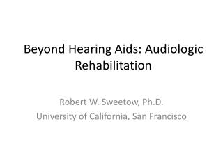 Beyond Hearing Aids: Audiologic Rehabilitation