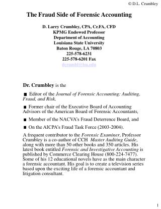 The Fraud Side of Forensic Accounting  D. Larry Crumbley, CPA, Cr.FA, CFD KPMG Endowed Professor Department of Accountin