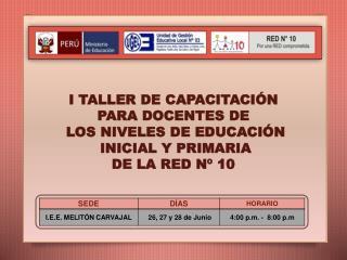 I TALLER DE CAPACITACI N  PARA DOCENTES DE  LOS NIVELES DE EDUCACI N  INICIAL Y PRIMARIA  DE LA RED N  10