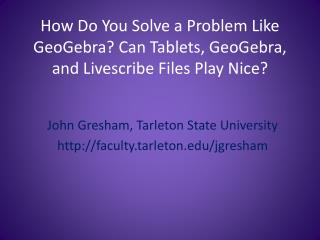 How Do You Solve a Problem Like GeoGebra Can Tablets, GeoGebra, and Livescribe Files Play Nice
