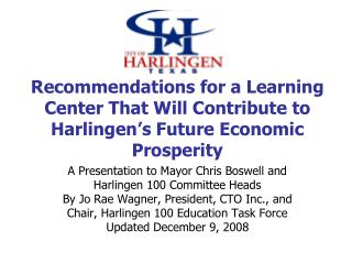 Recommendations for a Learning Center That Will Contribute to Harlingen s Future Economic Prosperity