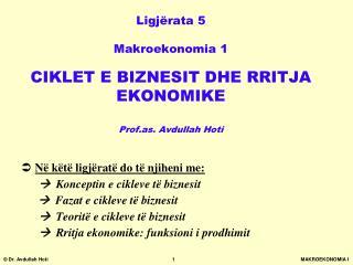 Ligj rata 5  Makroekonomia 1  CIKLET E BIZNESIT DHE RRITJA EKONOMIKE  Prof.as. Avdullah Hoti