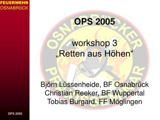 OPS 2005  workshop 3  Retten aus H hen    Bj rn L ssenheide, BF Osnabr ck Christian Reeker, BF Wuppertal Tobias Burgard,