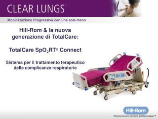 Hill-Rom  la nuova  generazione di TotalCare:  TotalCare SpO2RT  Connect  Sistema per il trattamento terapeutico delle c