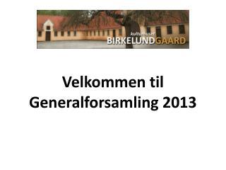 Velkommen til Generalforsamling 2013
