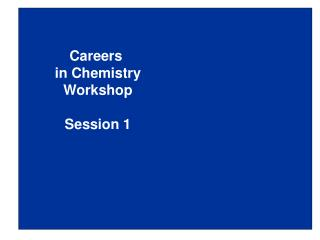 Careers  in Chemistry  Workshop   Session 1