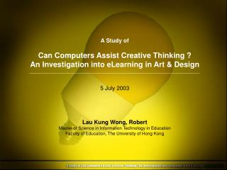 A Study of  Can Computers Assist Creative Thinking  An Investigation into eLearning in Art  Design   5 July 2003     Lau