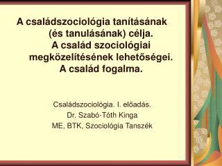 A csal dszociol gia tan t s nak  s tanul s nak c lja.  A csal d szociol giai megk zel t s nek lehetos gei.  A csal d fog