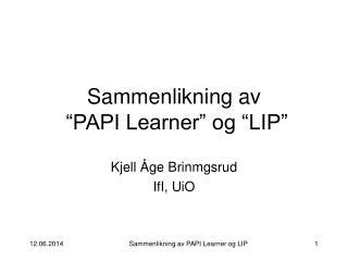 Sammenlikning av    PAPI Learner  og  LIP