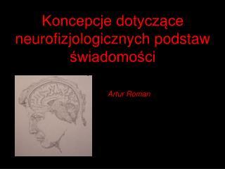 Koncepcje dotyczace neurofizjologicznych podstaw swiadomosci