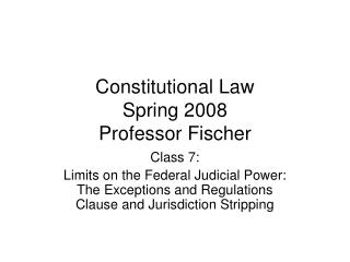 Constitutional Law Spring 2008 Professor Fischer