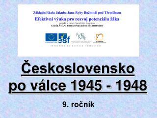 Ceskoslovensko  po v lce 1945 - 1948