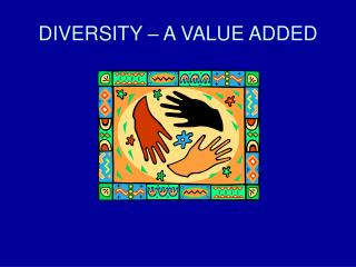 DIVERSITY   A VALUE ADDED