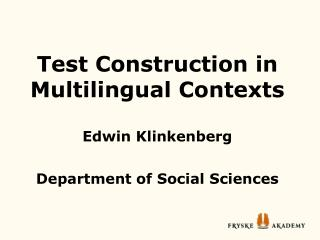 Test Construction in Multilingual Contexts  Edwin Klinkenberg  Department of Social Sciences