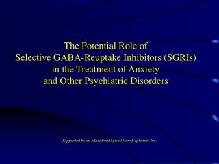 The Potential Role of  Selective GABA-Reuptake Inhibitors SGRIs  in the Treatment of Anxiety  and Other Psychiatric Diso