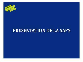 PRESENTATION DE LA SAPS