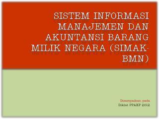 Sistem Informasi Manajemen dan Akuntansi Barang Milik Negara SIMAK-BMN