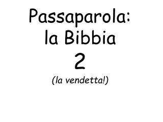 Passaparola:  la Bibbia  2 la vendetta