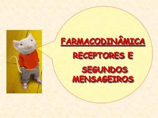 FARMACODIN MICA RECEPTORES E  SEGUNDOS MENSAGEIROS