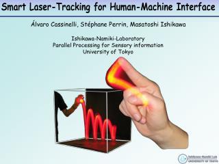 lvaro Cassinelli, St phane Perrin, Masatoshi Ishikawa  Ishikawa-Namiki-Laboratory Parallel Processing for Sensory infor