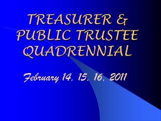 TREASURER  PUBLIC TRUSTEE QUADRENNIAL