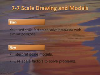 7-7 Scale Drawing and Models