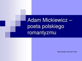Adam Mickiewicz   poeta polskiego romantyzmu