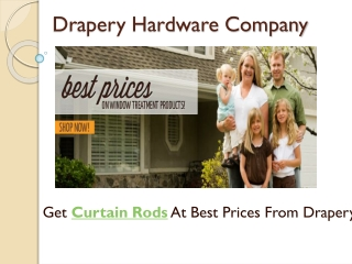 Need Curtain Rods At Best Prices-Call Drapery