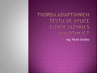 Tvorba adaptivn ch testu ve v uce ciz ch jazyku s vyu it m ICT