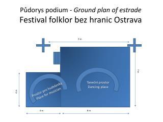Pudorys podium - Ground plan of estrade Festival folklor bez hranic Ostrava