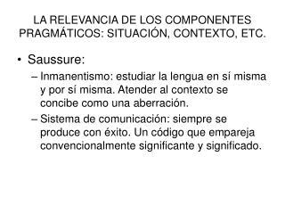 LA RELEVANCIA DE LOS COMPONENTES PRAGM TICOS: SITUACI N, CONTEXTO, ETC.