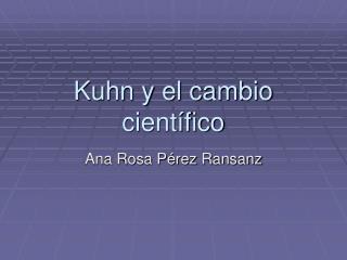 Kuhn y el cambio cient fico