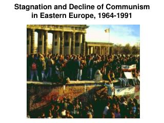 Stagnation and Decline of Communism in Eastern Europe, 1964-1991
