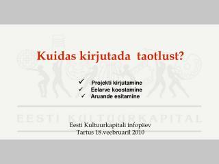 Kuidas kirjutada  taotlust       Projekti kirjutamine        Eelarve koostamine      Aruande esitamine    Eesti Kultuurk