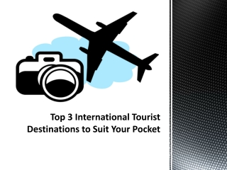 Top 3 International Tourist Destinations to Suit Your Pocket
