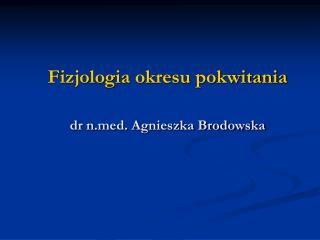 Fizjologia okresu pokwitania                         dr nd. Agnieszka Brodowska