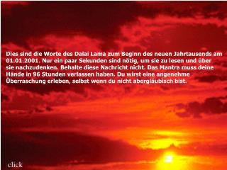 Dies sind die Worte des Dalai Lama zum Beginn des neuen Jahrtausends am 01.01.2001. Nur ein paar Sekunden sind n tig, um