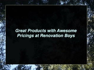 Great Products with Awesome Pricings at Renovation Boys