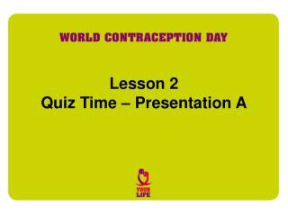 Lesson 2  Quiz Time   Presentation A