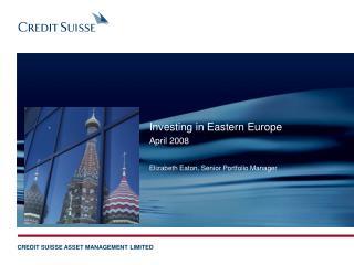 Investing in Eastern Europe  April 2008  Elizabeth Eaton, Senior Portfolio Manager
