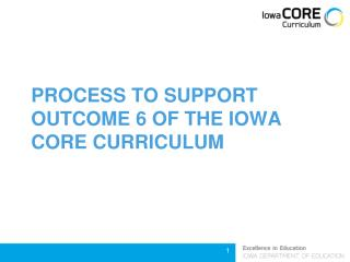 PROCESS TO SUPPORT OUTCOME 6 OF THE IOWA CORE CURRICULUM